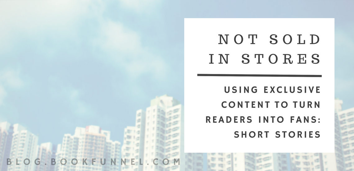 Using Exclusive Content to Turn Readers Into Fans: Short Stories